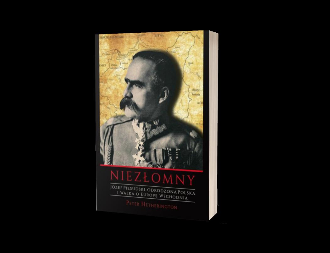 Józef Piłsudski. Niezłomny. Odrodzona Polska i walka o Europę Wschodnią Sprawdź na TaniaKsiazka.pl >>