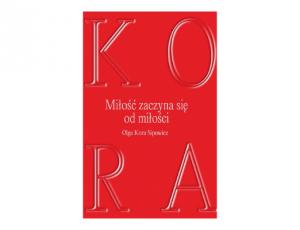 Olga Kora Sipowicz KORA. Miłość zaczyna się od miłości