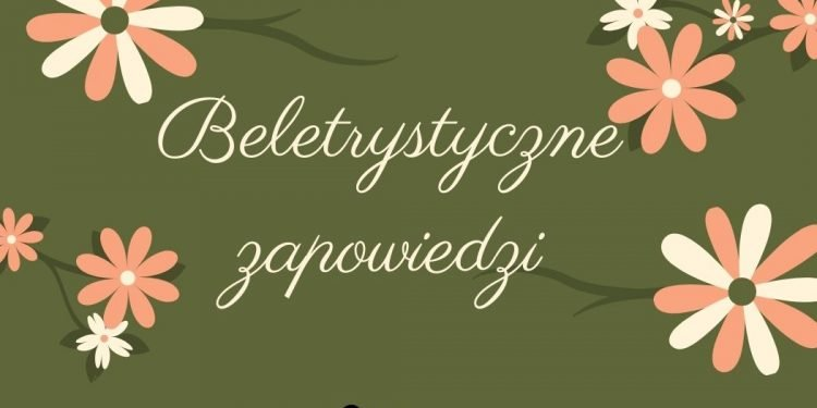 Beletrystyczne zapowiedzi - sprawdź na TaniaKsiazka.pl