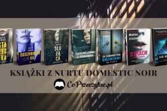 Książki z nurtu domestic noir - polecamy Książki z nurtu domestic noir