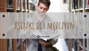Mężczyźni to czytają – sprawdź na TaniaKsiazka.pl