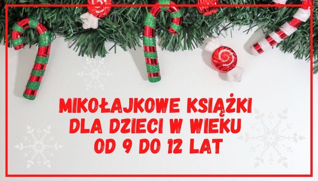 Mikołajkowe książki dla dzieci w wieku od 9 do 12 lat Sprawdź na TaniaKsiazka.pl >>