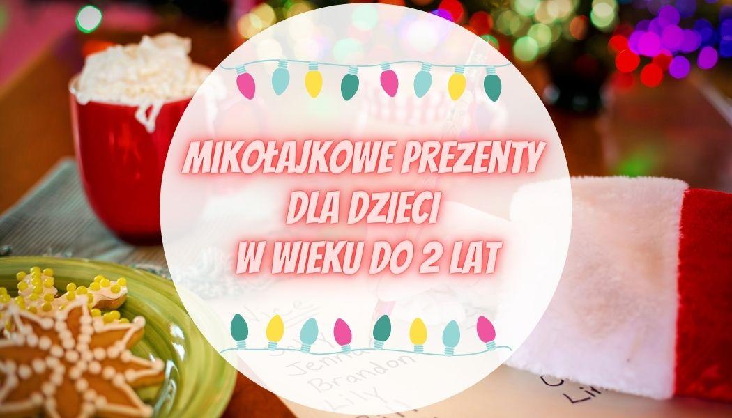 Mikołajkowe prezenty dla dzieci w wieku do 2 lat Sprawdź na TaniaKsiazka.pl >>