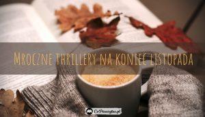 Mroczne thrillery na koniec listopada - sprawdź na TaniaKsiazka.pl