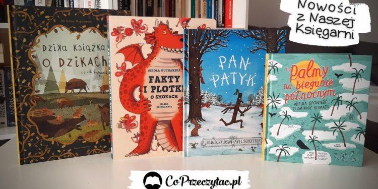 Co przeczytać dzieciom? Nowości z Naszej Księgarni
