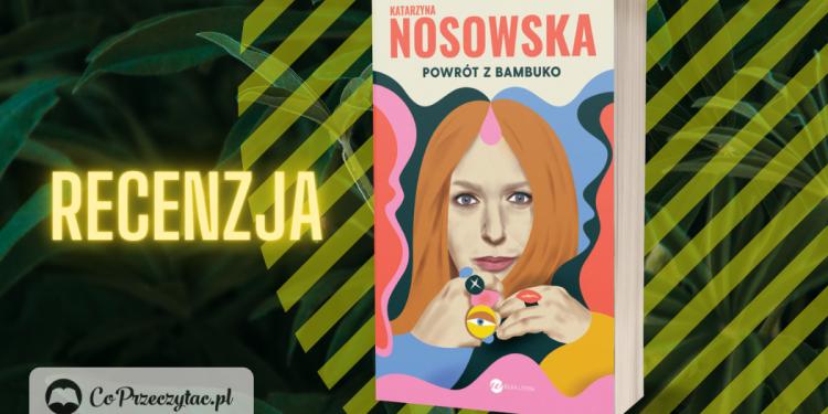 Recenzja nowej książki Nosowskiej Powrót z Bambuko