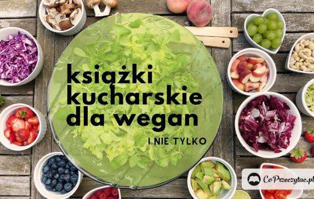 Kuchnia wegańska – zestawienie książek