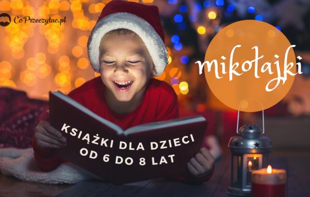 Książkowe propozycje na mikołajki dla dzieci 6-8 lat