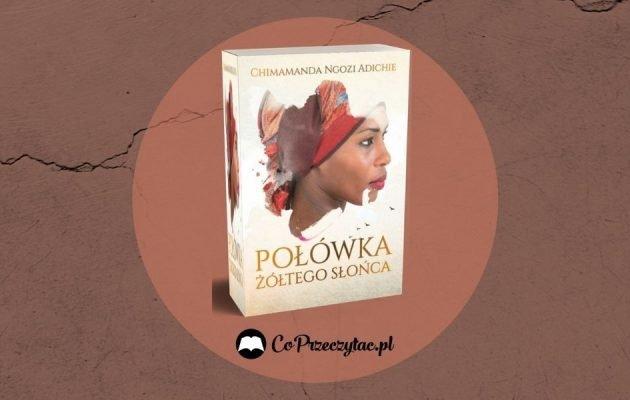 Połówka żółtego słońca Chimamandy Ngozi Adichie książką 25-lecia Women's Prize for Fiction Połówka żółtego słońc