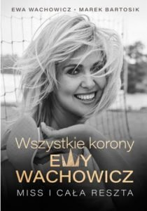 Wszystkie korony Ewy Wachowicz - kup na TaniaKsiazka.pl