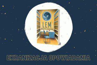 Ekranizacja opowiadania Stanisława Lema - Pokój siódmy Ekranizacja opowiadania Stanisława Lema - Pokój siódmy