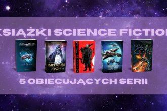 5 obiecujących serii science fiction