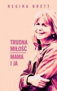 Trudna miłość. Mama i ja - poleca TaniaKsiazka.pl