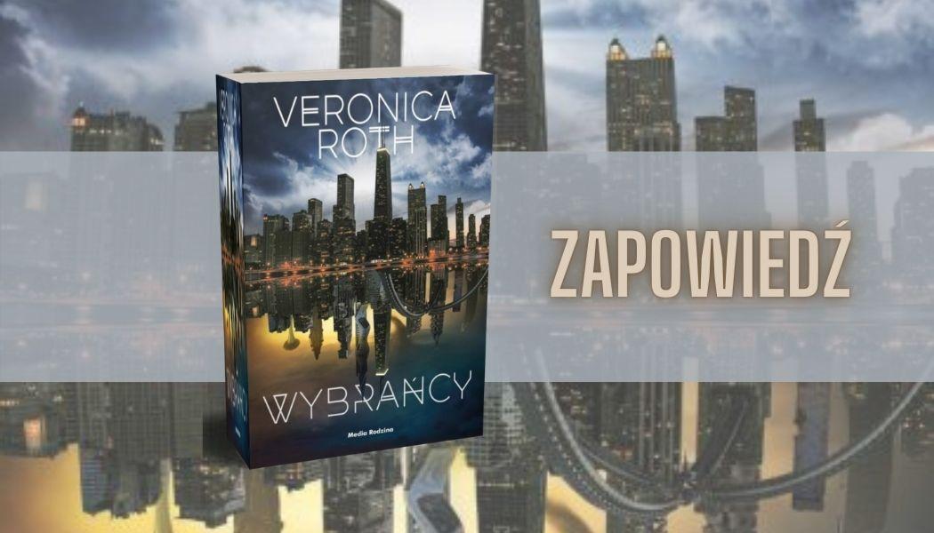 Wybrańcy Roth Veronica Sprawdź na TaniaKsiazka.pl >>