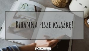 Książka kucharska od Rihanny