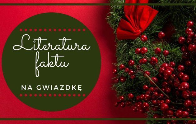 Literatura faktu na Gwiazdkę - wybieramy książki Literatura faktu na Gwiazdkę