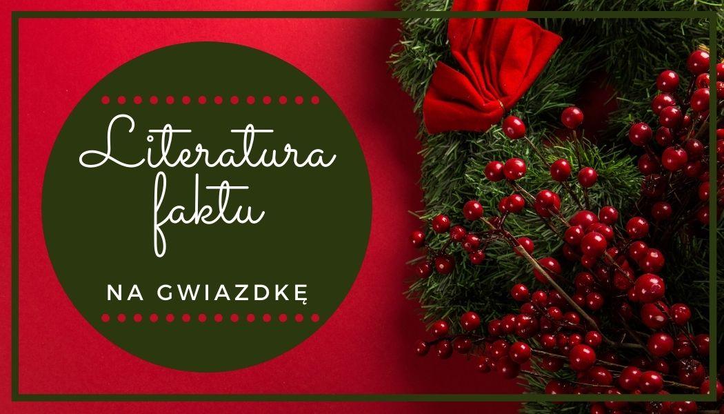 Literatura faktu na Gwiazdkę Sprawdź na TaniaKsiazka.pl >>