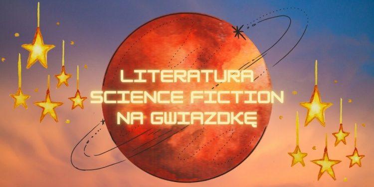 Literatura science fiction na Gwiazdkę – wybieramy książki Literatura science fiction na Gwiazdkę