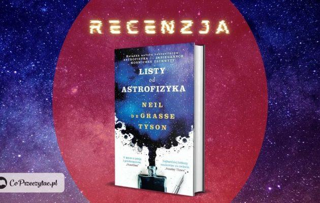 Listy od astrofizyka. Recenzja książki Neila de Grasse Tysona