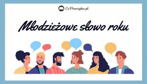 Kontrowersje wokół Młodzieżowego Słowa Roku 2020