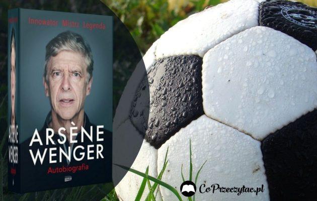 Arsene Wenger - autobiografia legendy futbolu Arsene Wenger autobiografia