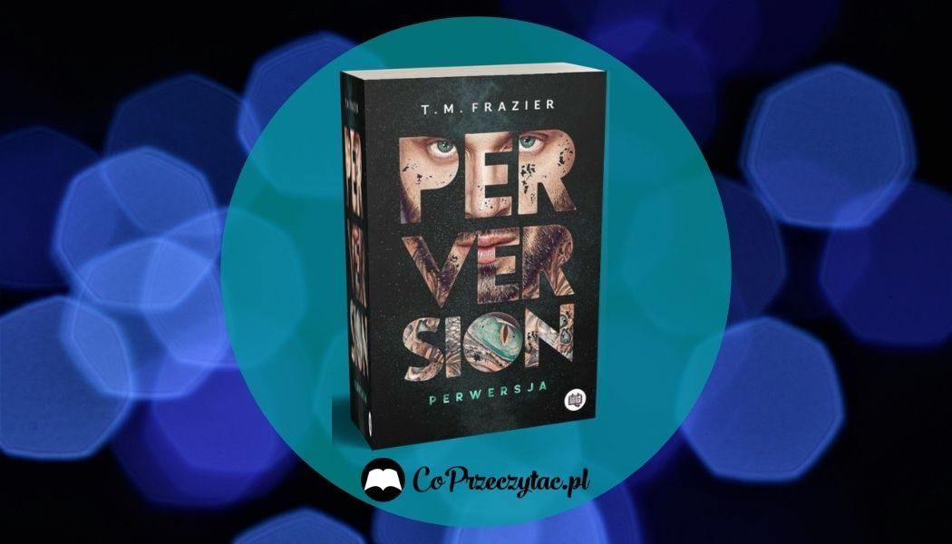 Perversion od T.M. Frazier Sprawdź na TaniaKsiazka.pl >>