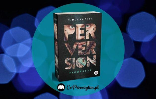 Perversion od T.M. Frazier - początek nowej mrocznej serii Perversion od T.M. Frazier