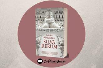 Silva Rerum - recenzja książki Kristiny Sabaliauskaitė Silva rerum