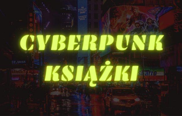 Cyberpunk - chcecie poczuć klimat? Zajrzyjcie w te książki