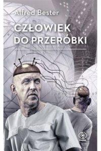 Człowiek do przeróbki Alfreda Bestera - sprawdź w TaniaKsiazka.pl
