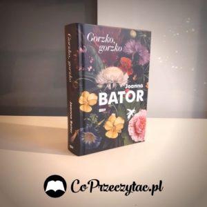 Gorzko, gorzko Joanny Bator - sprawdź w TaniaKsiazka.pl