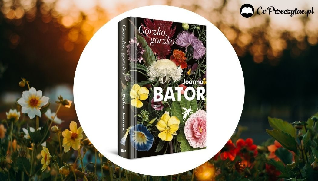 Gorzko, gorzko - nowa powieść Joanny Bator