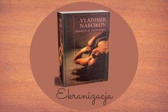 Ekranizacja powieści Śmiech w ciemności Vladimira Nabokova Ekranizacja powieści Śmiech w ciemności Vladimira Nabokova