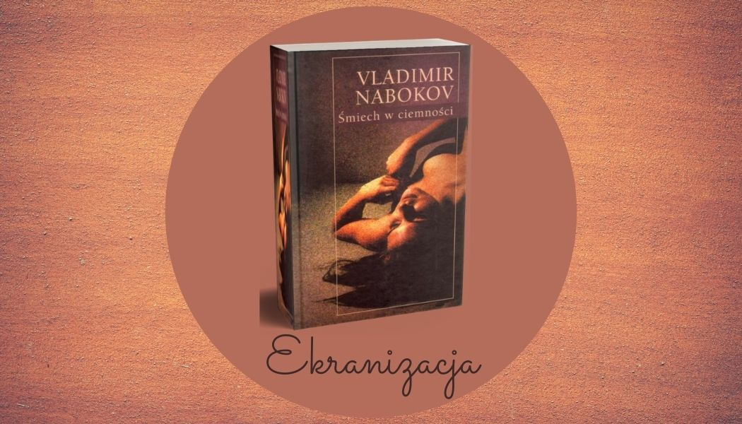 Ekranizacja powieści Śmiech w ciemności Vladimira Nabokova