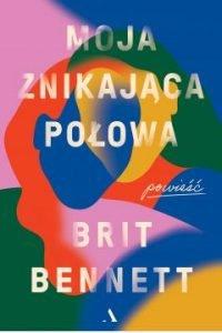 Moja znikająca połowa,Brit Bennett w TaniaKsiazka.pl