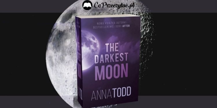 The Darkest Moon - nowa książka Anny Todd The Darkest Moon