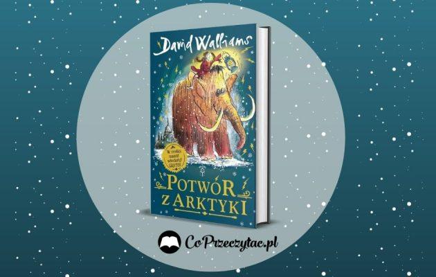 Potwór z Arktyki - premiera nowej książki Davida Walliamsa!