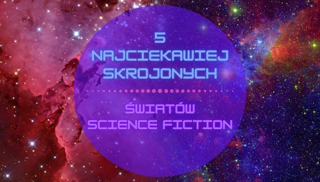 5 najciekawiej skrojonych światów science fiction