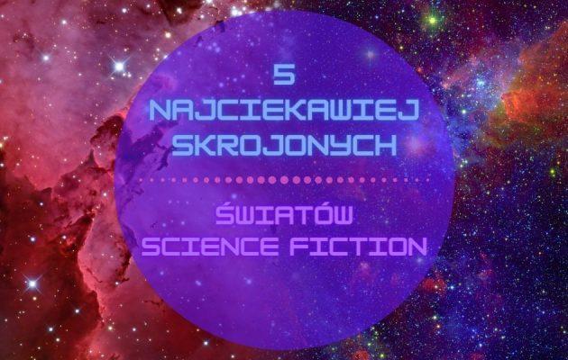 5 najciekawiej skrojonych światów science fiction 5 najciekawiej skrojonych światów science fiction