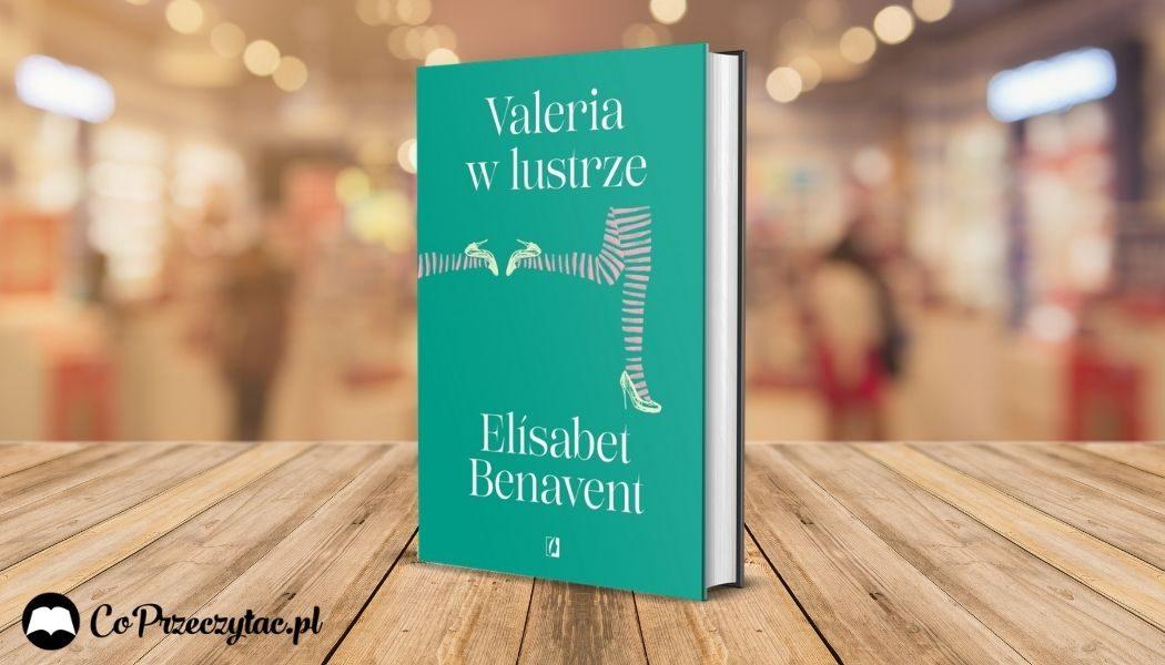 Valeria w lustrze Elisabet Benavent - sprawdź w TaniaKsiazka.pl