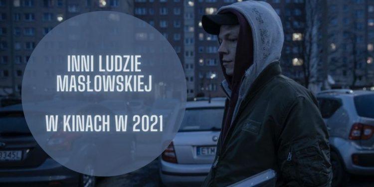 Inni ludzie Masłowskiej - w kinach już w 2021 Inni ludzie Masłowskiej
