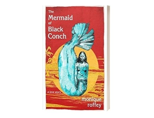Monique Roffey The Mermaid of Black Conch: A Love Story