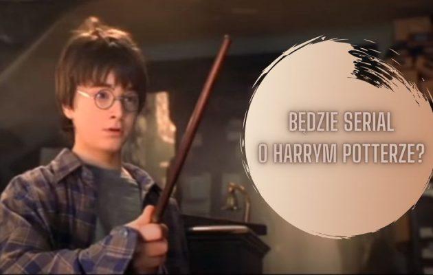Będzie serial o Harrym Potterze? serial o Harrym Potterze