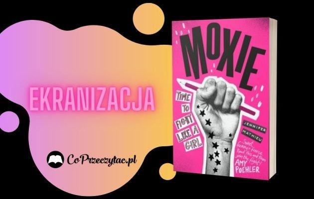 Ekranizacja książki Moxie już w marcu na Netflixie Ekranizacja książki Moxi