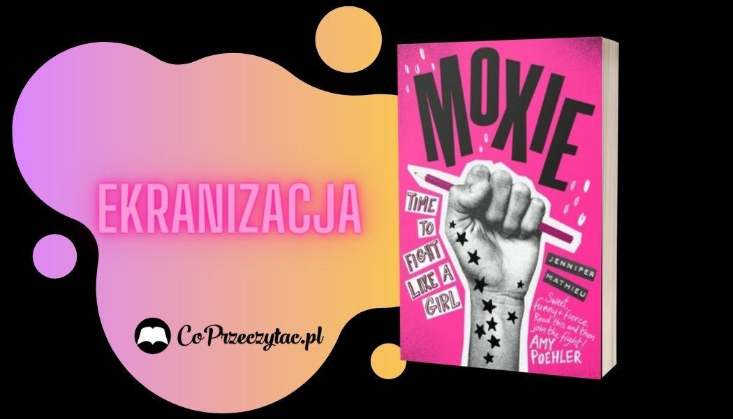 Ekranizacja książki Moxie. Dziewczyny rządzą Sprawdź na TaniaKsiazka.pl >>