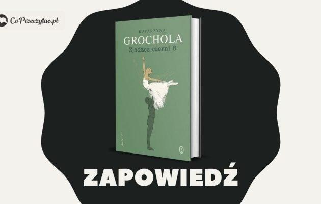 Zjadacz czerni 8. Zapowiedź nowej książki Katarzyny Grocholi