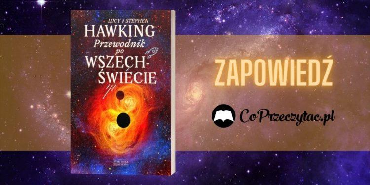 Przewodnik po wszechświecie, Lucy i Stephen Hawking - zapowiedź Przewodnik po wszechświecie