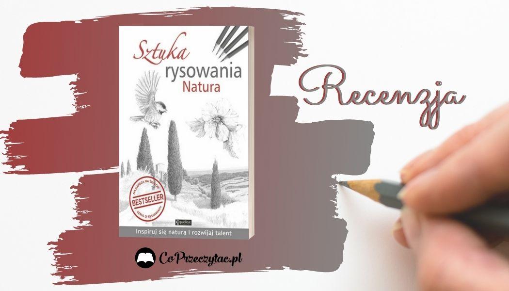 Sztuka rysowania. Natura Sprawdź na TaniaKsiazka.pl >>