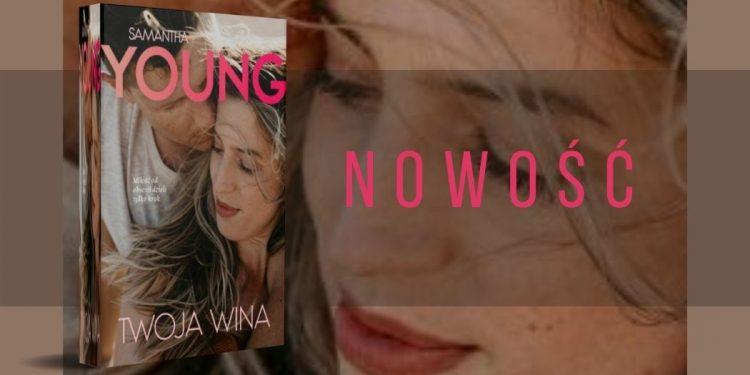 Twoja wina Samanthy Young - nowość już w styczniu Twoja Wina Samanthy Young