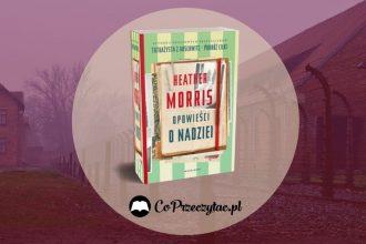 Opowieści o nadziei - nowa książka Heather Morris Opowieści o nadziei